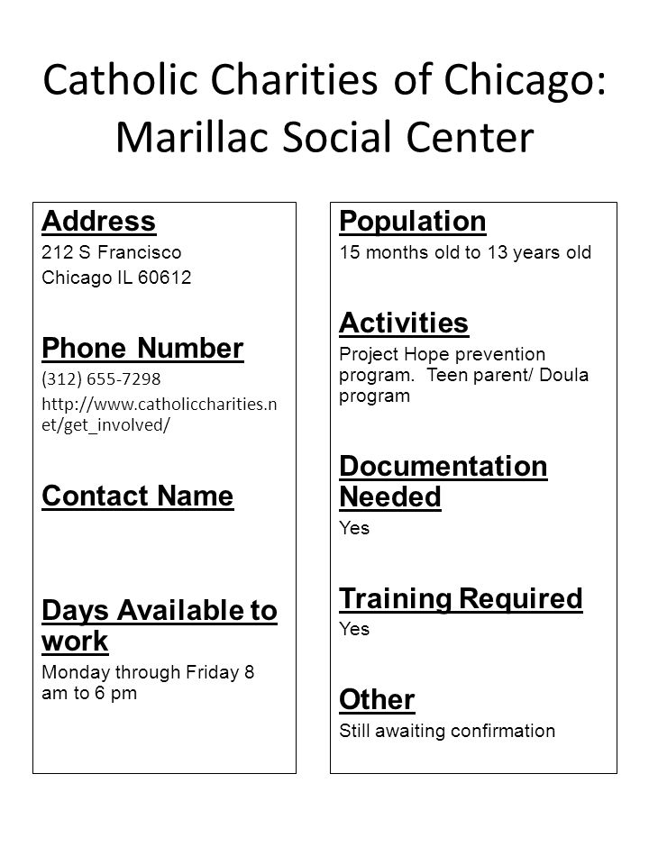Catholic Charities of Chicago: Marillac Social Center Address 212 S Francisco Chicago IL 60612 Phone Number (312) 655-7298 http://www.catholiccharitie
