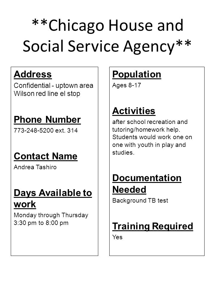 **Chicago House and Social Service Agency** Address Confidential - uptown area Wilson red line el stop Phone Number 773-248-5200 ext. 314 Contact Name