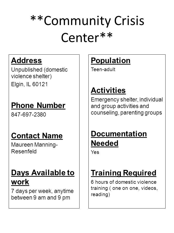 **Community Crisis Center** Address Unpublished (domestic violence shelter) Elgin, IL 60121 Phone Number 847-697-2380 Contact Name Maureen Manning- Re