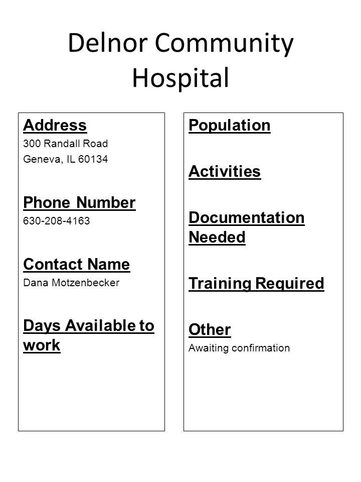 Delnor Community Hospital Address 300 Randall Road Geneva, IL 60134 Phone Number 630-208-4163 Contact Name Dana Motzenbecker Days Available to work Po
