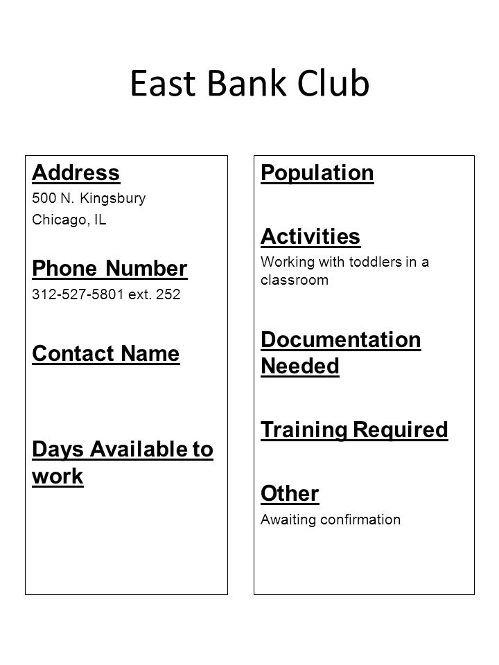 East Bank Club Address 500 N. Kingsbury Chicago, IL Phone Number 312-527-5801 ext. 252 Contact Name Days Available to work Population Activities Worki