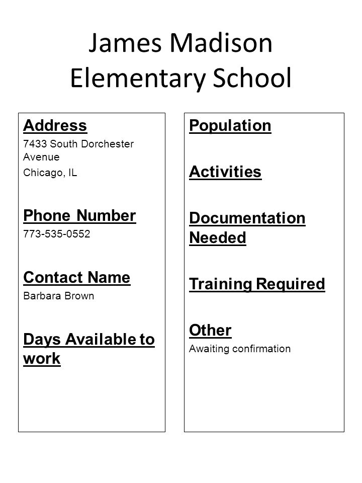 James Madison Elementary School Address 7433 South Dorchester Avenue Chicago, IL Phone Number 773-535-0552 Contact Name Barbara Brown Days Available t