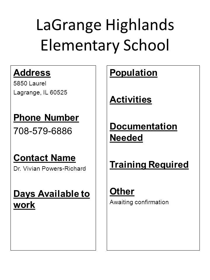 LaGrange Highlands Elementary School Address 5850 Laurel Lagrange, IL 60525 Phone Number 708-579-6886 Contact Name Dr. Vivian Powers-Richard Days Avai