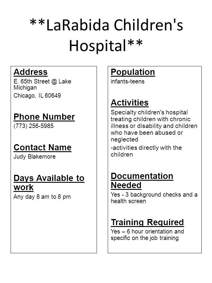 **LaRabida Children's Hospital** Address E. 65th Street @ Lake Michigan Chicago, IL 60649 Phone Number (773) 256-5985 Contact Name Judy Blakemore Days