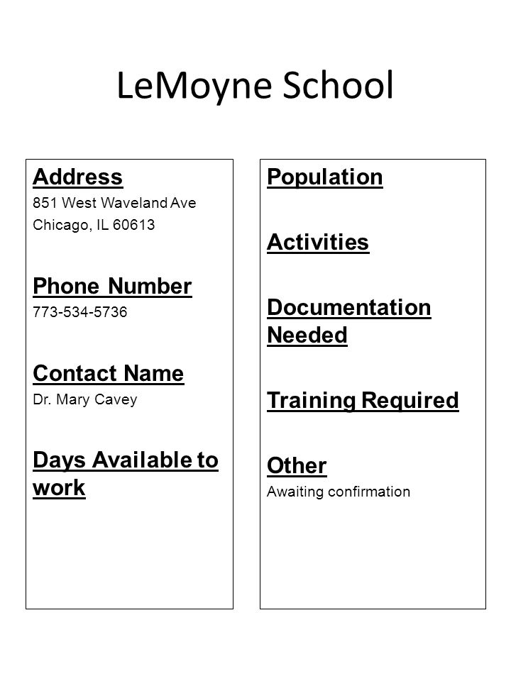 LeMoyne School Address 851 West Waveland Ave Chicago, IL 60613 Phone Number 773-534-5736 Contact Name Dr. Mary Cavey Days Available to work Population