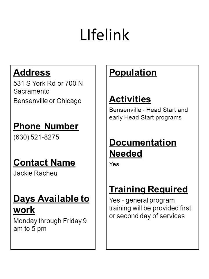 LIfelink Address 531 S York Rd or 700 N Sacramento Bensenville or Chicago Phone Number (630) 521-8275 Contact Name Jackie Racheu Days Available to wor