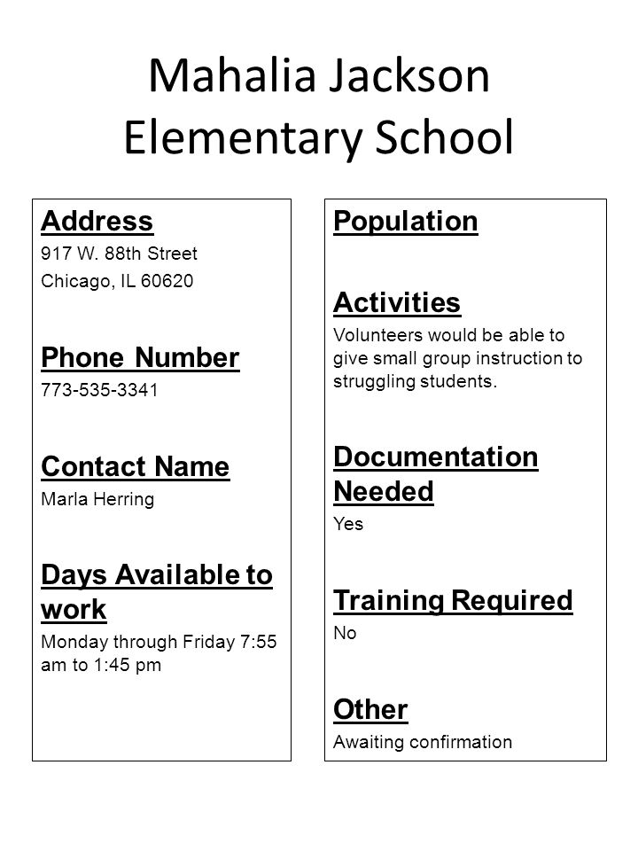 Mahalia Jackson Elementary School Address 917 W. 88th Street Chicago, IL 60620 Phone Number 773-535-3341 Contact Name Marla Herring Days Available to