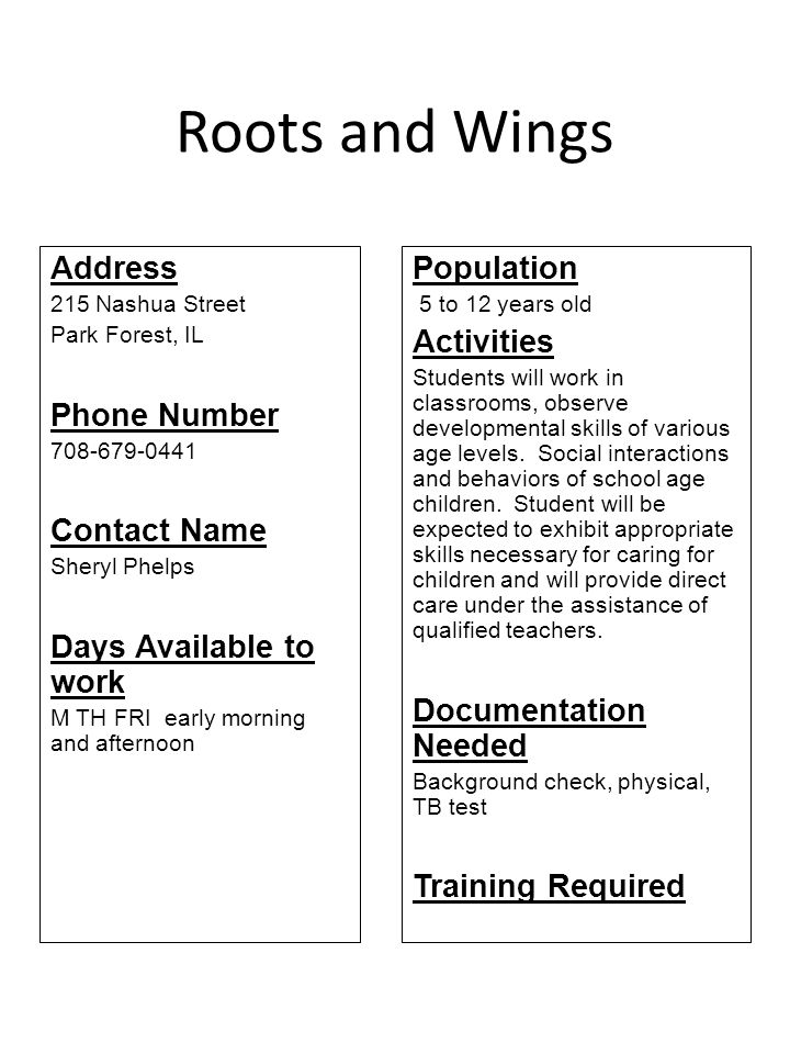Roots and Wings Address 215 Nashua Street Park Forest, IL Phone Number 708-679-0441 Contact Name Sheryl Phelps Days Available to work M TH FRI early m