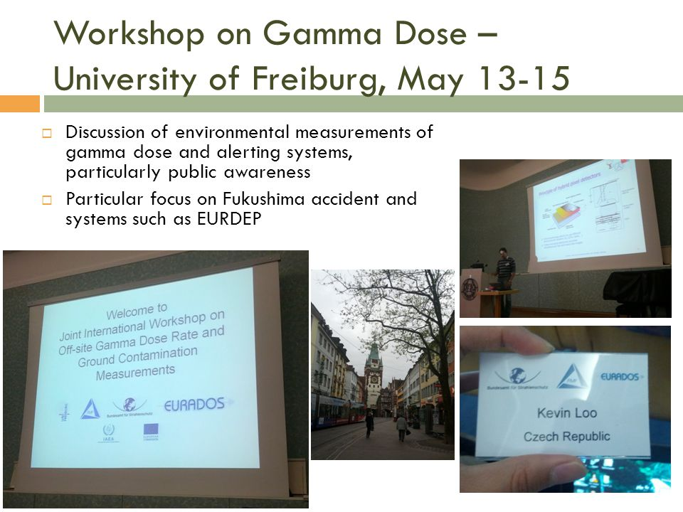 Workshop on Gamma Dose – University of Freiburg, May 13-15 Discussion of environmental measurements of gamma dose and alerting systems, particularly p
