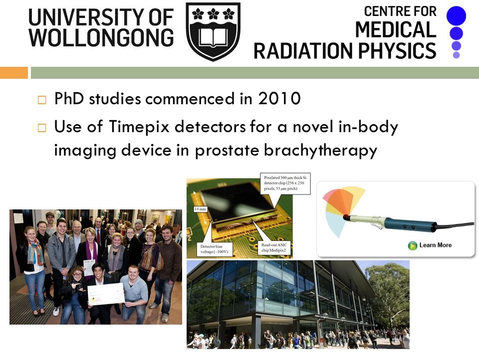 PhD studies commenced in 2010 Use of Timepix detectors for a novel in-body imaging device in prostate brachytherapy