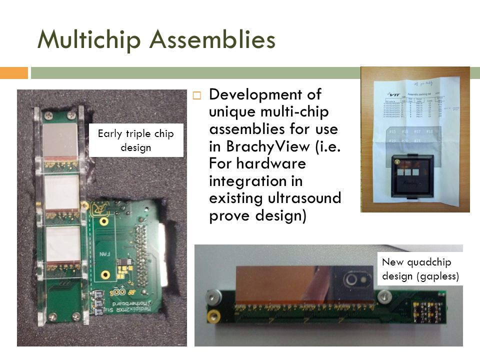 Multichip Assemblies Development of unique multi-chip assemblies for use in BrachyView (i.e. For hardware integration in existing ultrasound prove des