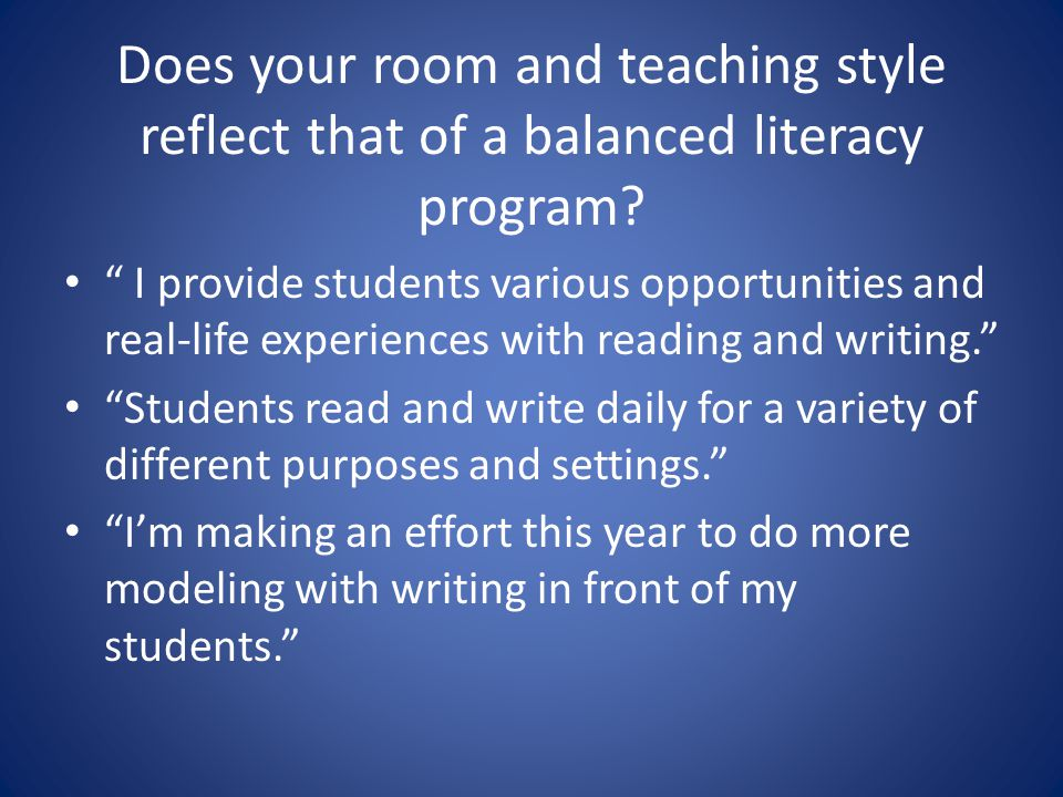 Does your room and teaching style reflect that of a balanced literacy program.