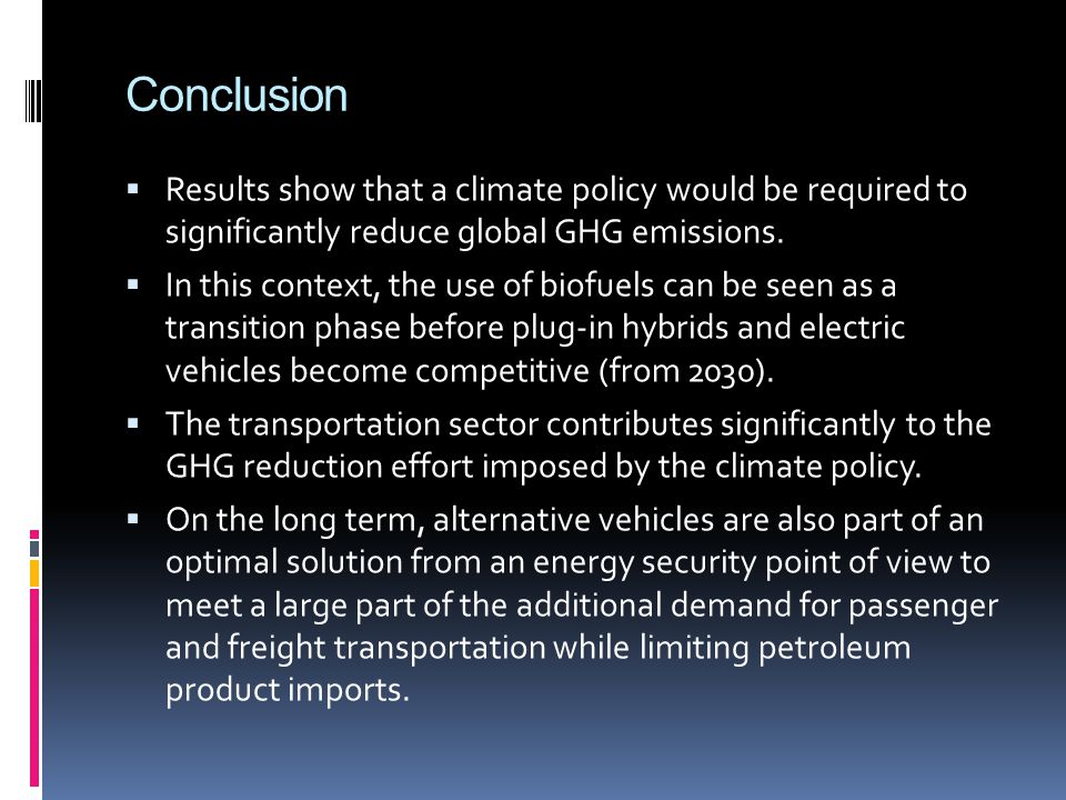 Conclusion Results show that a climate policy would be required to significantly reduce global GHG emissions.
