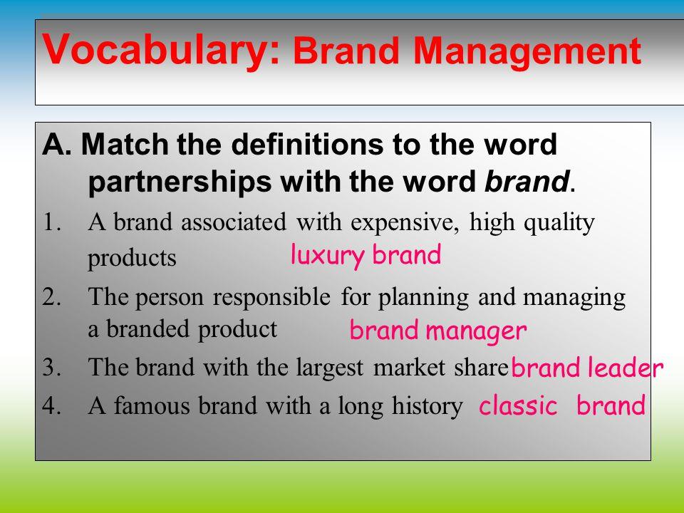 Vocabulary: Brand Management luxury brand classic brand brand awareness brand image brand stretching brand loyalty brand leader brand manager