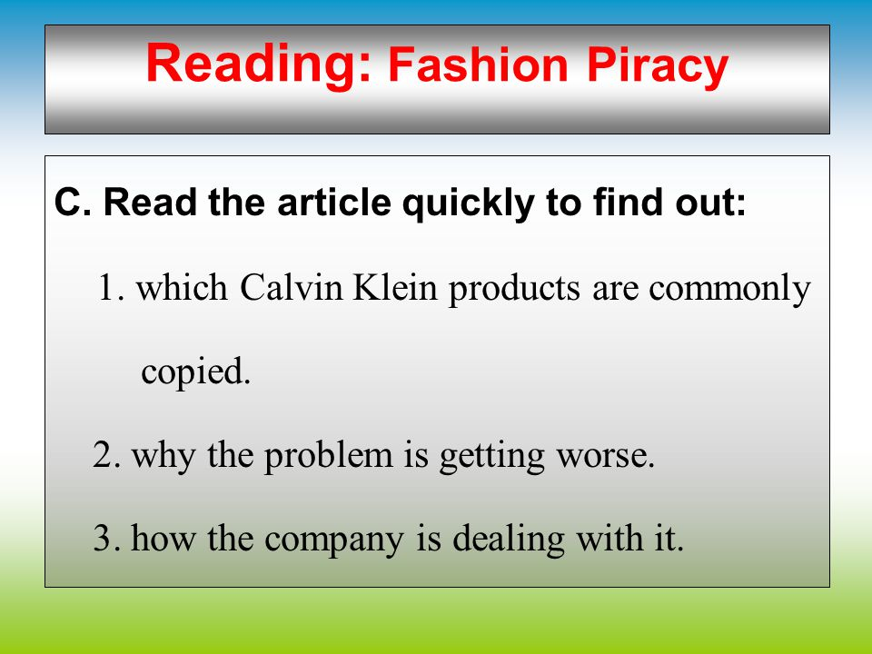 Reading: Fashion Piracy 1.global offensive c 2.counterfeiter d 3.copyright abuse e 4.a network f 5.merchandise g 6.corporate strategy a 7.logo i 8.lic