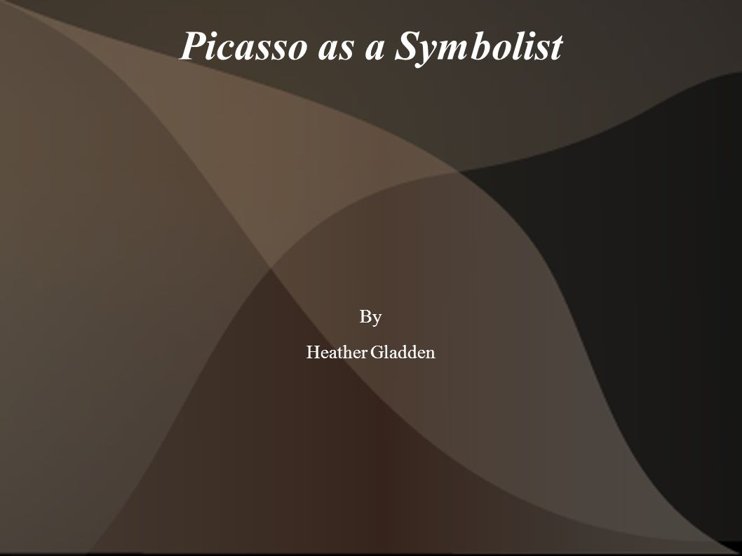 Picasso as a Symbolist By Heather Gladden
