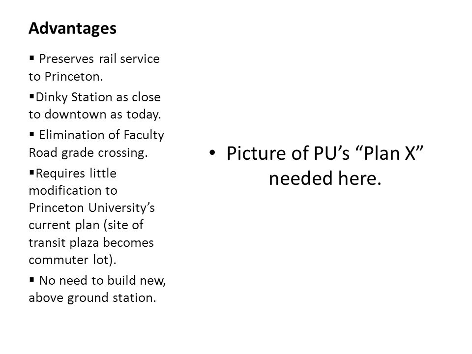 Advantages Picture of PUs Plan X needed here. Preserves rail service to Princeton.