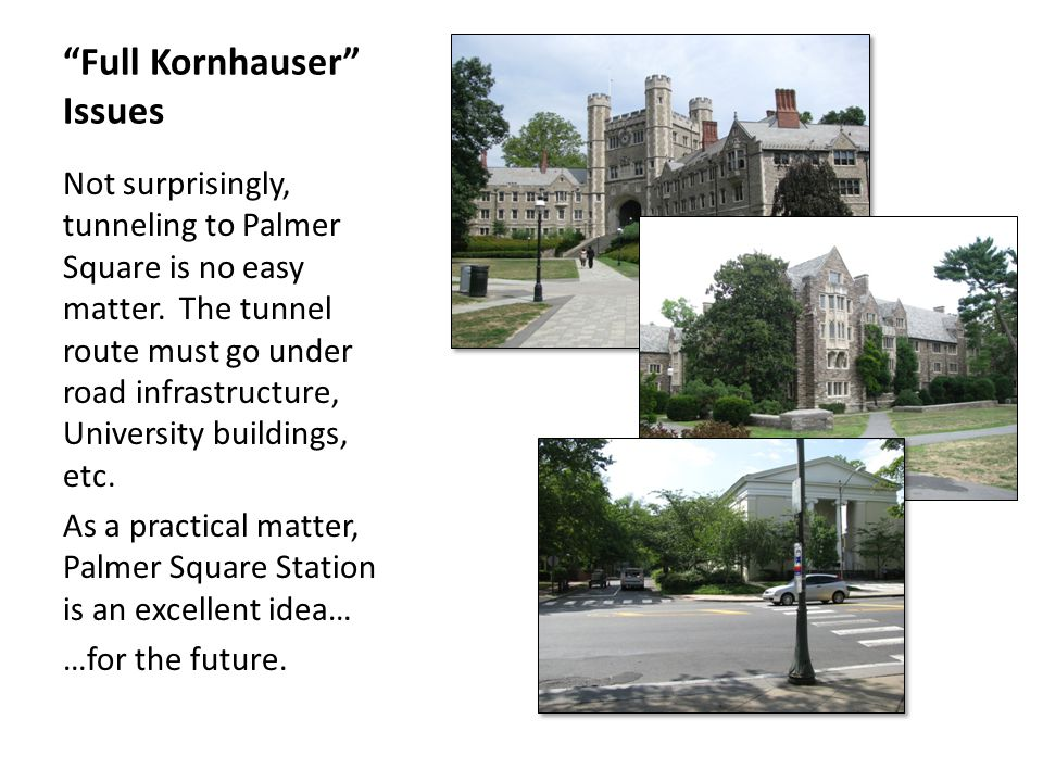 Full Kornhauser Issues Not surprisingly, tunneling to Palmer Square is no easy matter.