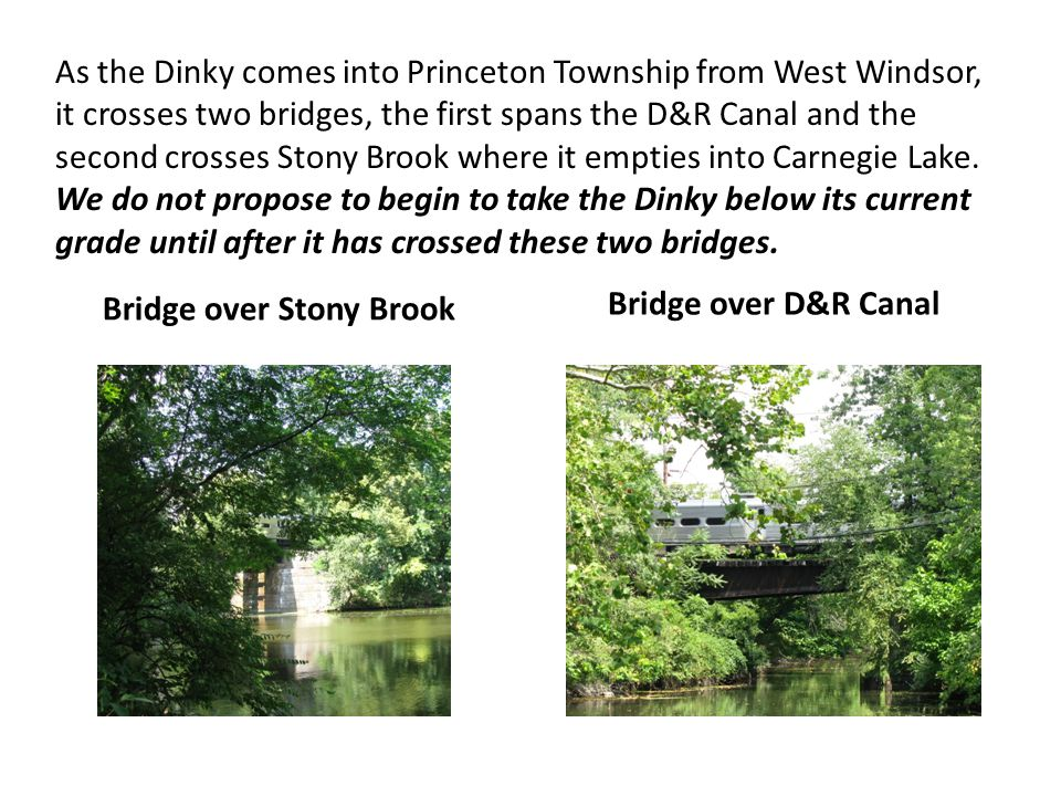 As the Dinky comes into Princeton Township from West Windsor, it crosses two bridges, the first spans the D&R Canal and the second crosses Stony Brook where it empties into Carnegie Lake.