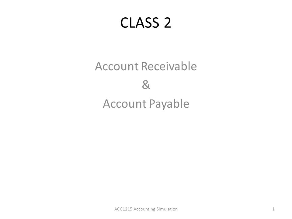 CLASS 2 Account Receivable & Account Payable 1ACC1215 Accounting Simulation