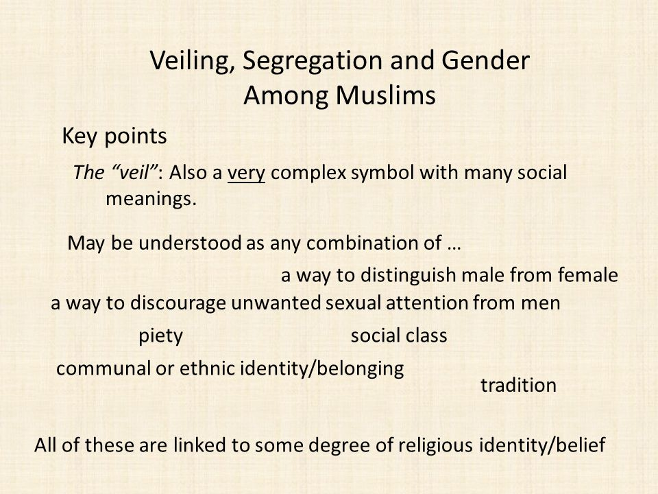 Veiling, Segregation and Gender Among Muslims Key points The veil: Also a very complex symbol with many social meanings.