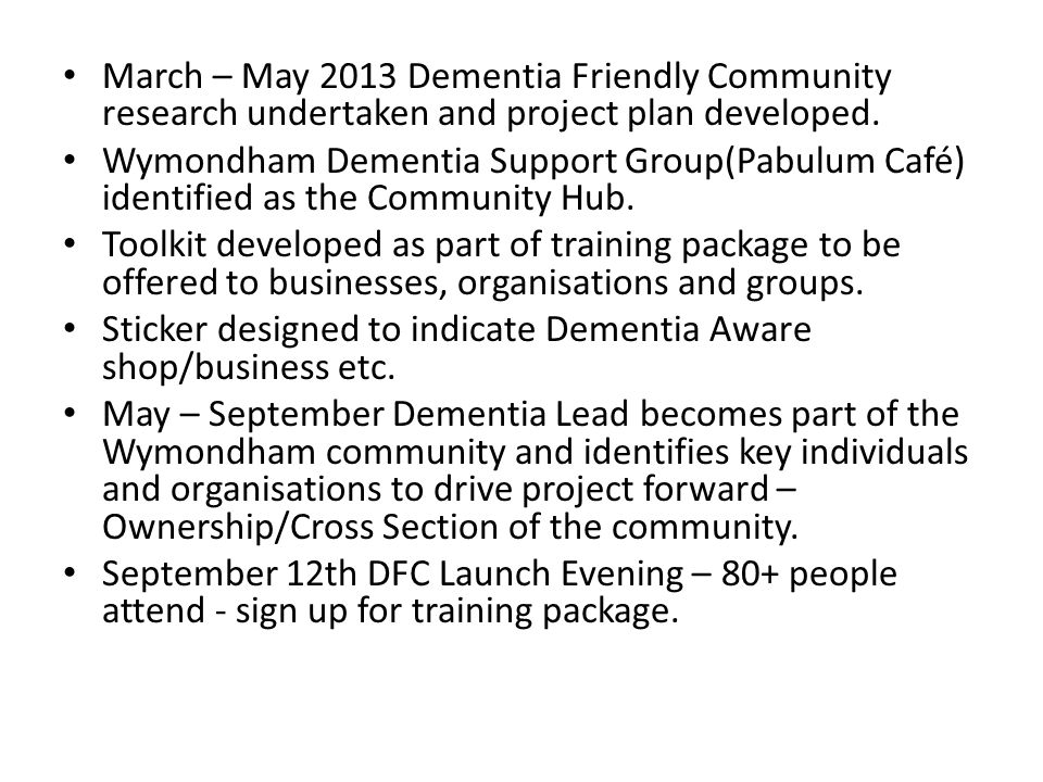 March – May 2013 Dementia Friendly Community research undertaken and project plan developed.