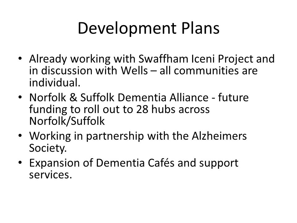 Development Plans Already working with Swaffham Iceni Project and in discussion with Wells – all communities are individual.
