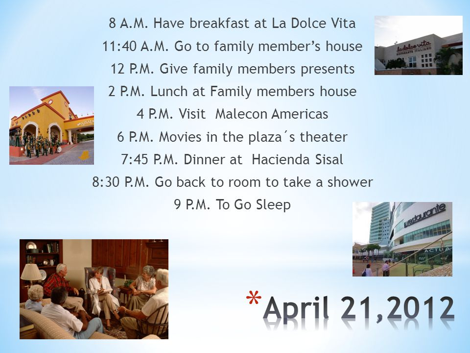 8 A.M. Have breakfast at La Dolce Vita 11:40 A.M.