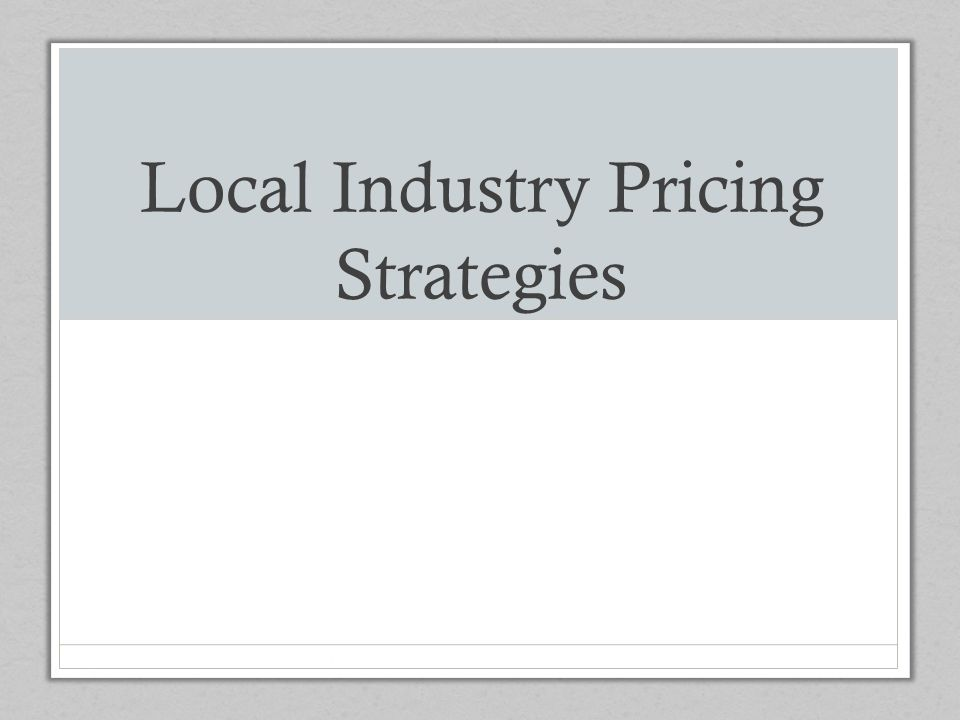 Local Industry Pricing Strategies