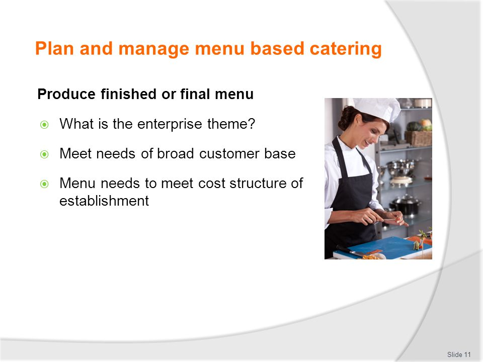 Plan and manage menu based catering Produce finished or final menu What is the enterprise theme? Meet needs of broad customer base Menu needs to meet