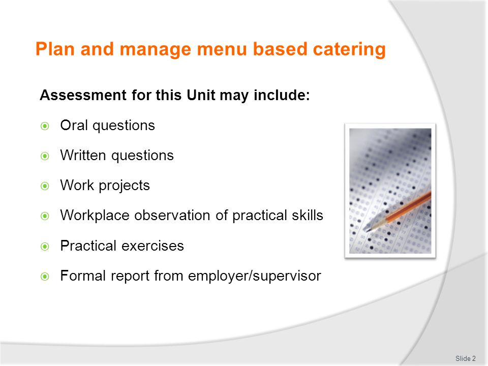Plan and manage menu based catering Assessment for this Unit may include: Oral questions Written questions Work projects Workplace observation of prac