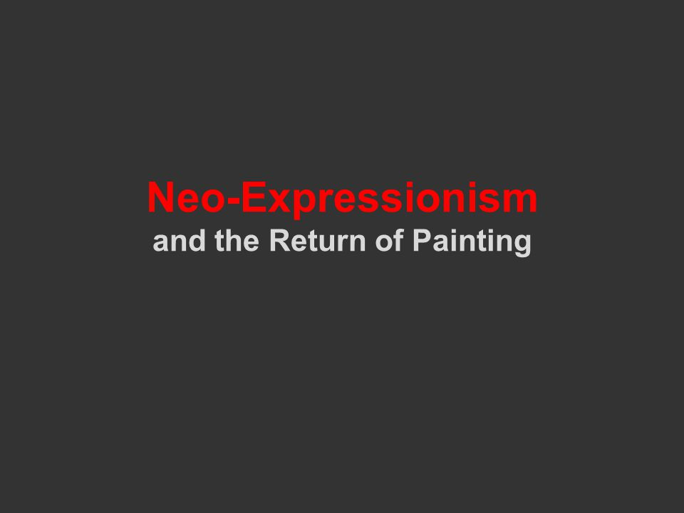 Neo-Expressionism and the Return of Painting