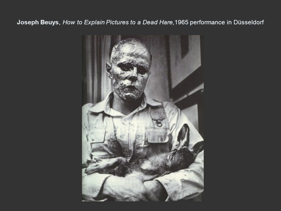 Joseph Beuys, How to Explain Pictures to a Dead Hare,1965 performance in Düsseldorf