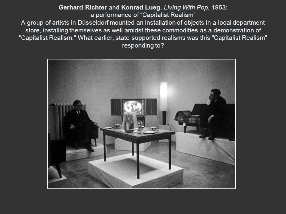 Gerhard Richter and Konrad Lueg, Living With Pop, 1963: a performance of Capitalist Realism A group of artists in Düsseldorf mounted an installation o