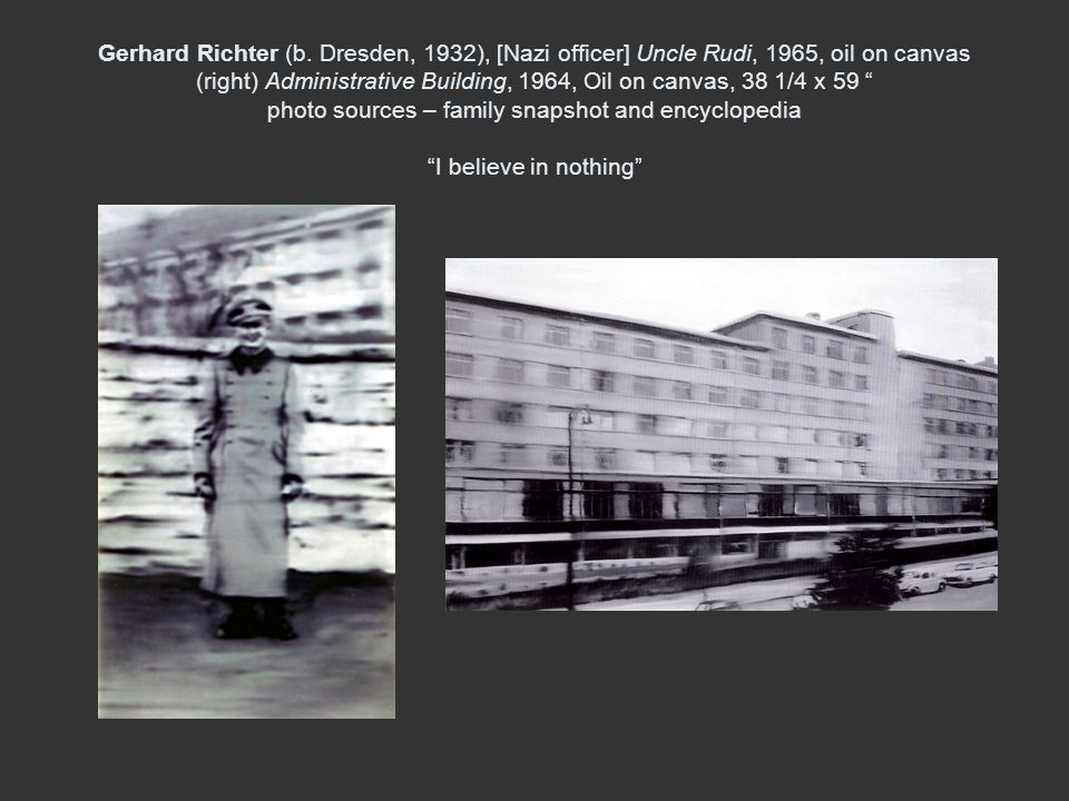 Gerhard Richter (b. Dresden, 1932), [Nazi officer] Uncle Rudi, 1965, oil on canvas (right) Administrative Building, 1964, Oil on canvas, 38 1/4 x 59 p