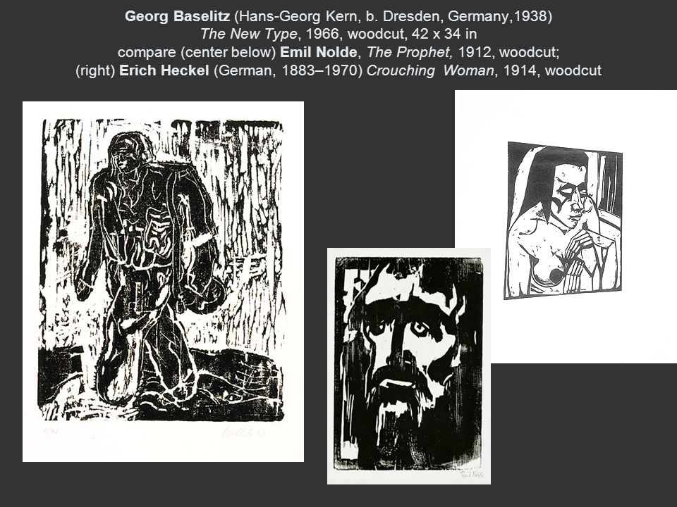 Georg Baselitz (Hans-Georg Kern, b. Dresden, Germany,1938) The New Type, 1966, woodcut, 42 x 34 in compare (center below) Emil Nolde, The Prophet, 191