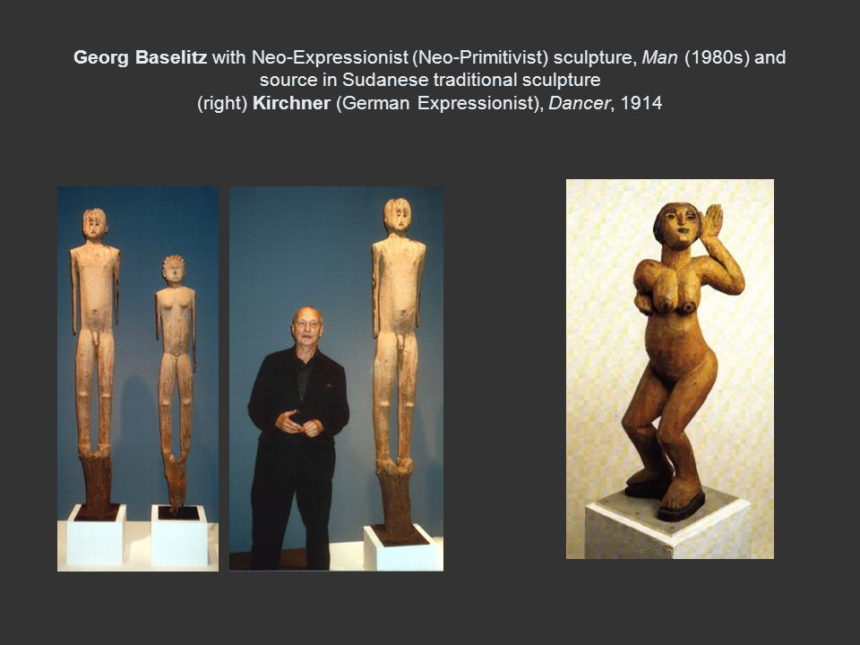 Georg Baselitz with Neo-Expressionist (Neo-Primitivist) sculpture, Man (1980s) and source in Sudanese traditional sculpture (right) Kirchner (German E