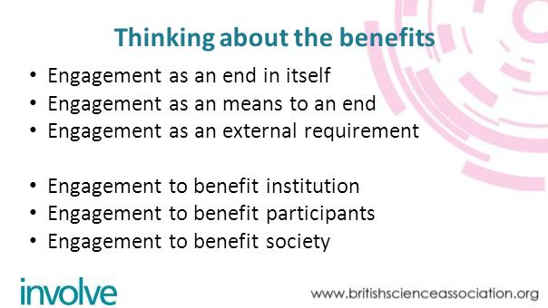 Thinking about the benefits Engagement as an end in itself Engagement as an means to an end Engagement as an external requirement Engagement to benefit institution Engagement to benefit participants Engagement to benefit society