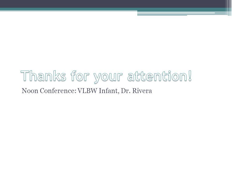 Noon Conference: VLBW Infant, Dr. Rivera