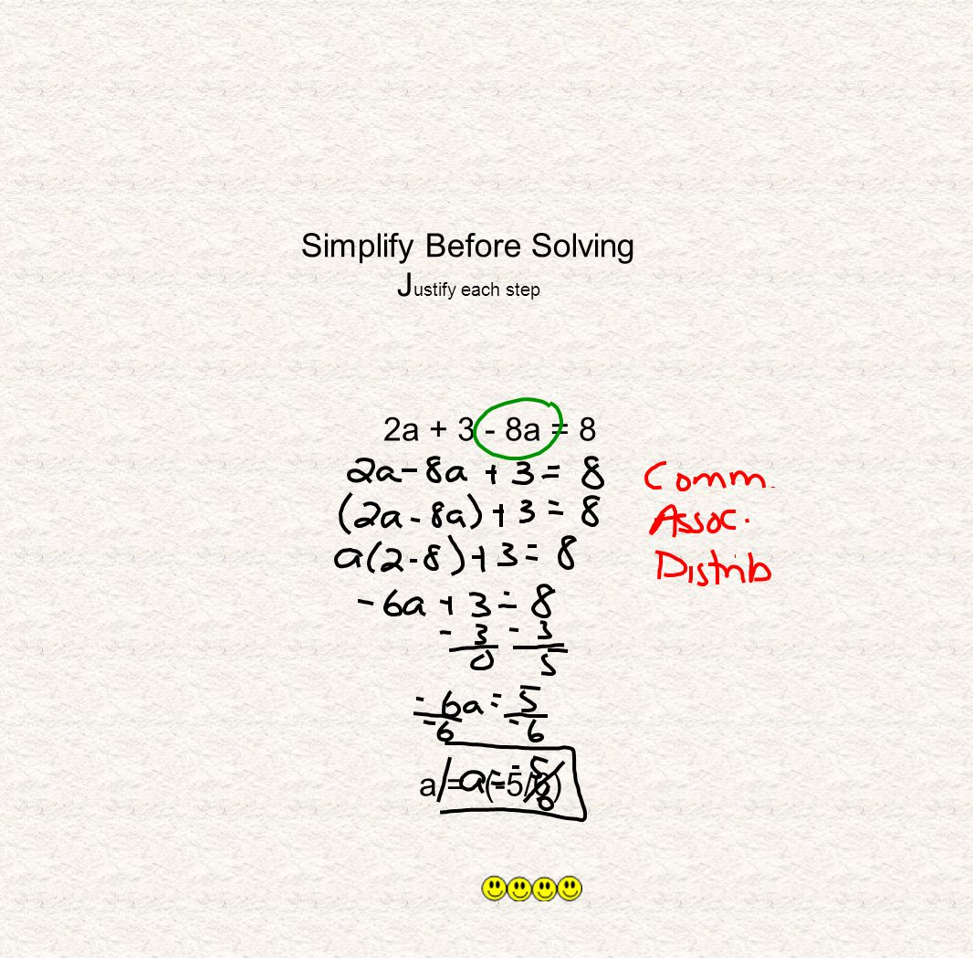 Simplify Before Solving J ustify each step 2a + 3 - 8a = 8 a = (-5/6)