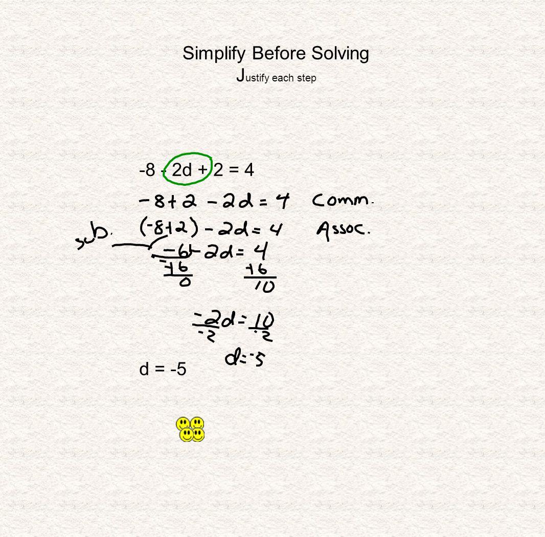 Simplify Before Solving J ustify each step -8 - 2d + 2 = 4 d = -5