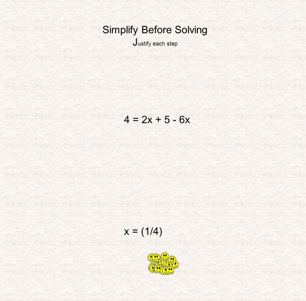 Simplify Before Solving J ustify each step 4 = 2x + 5 - 6x x = (1/4)