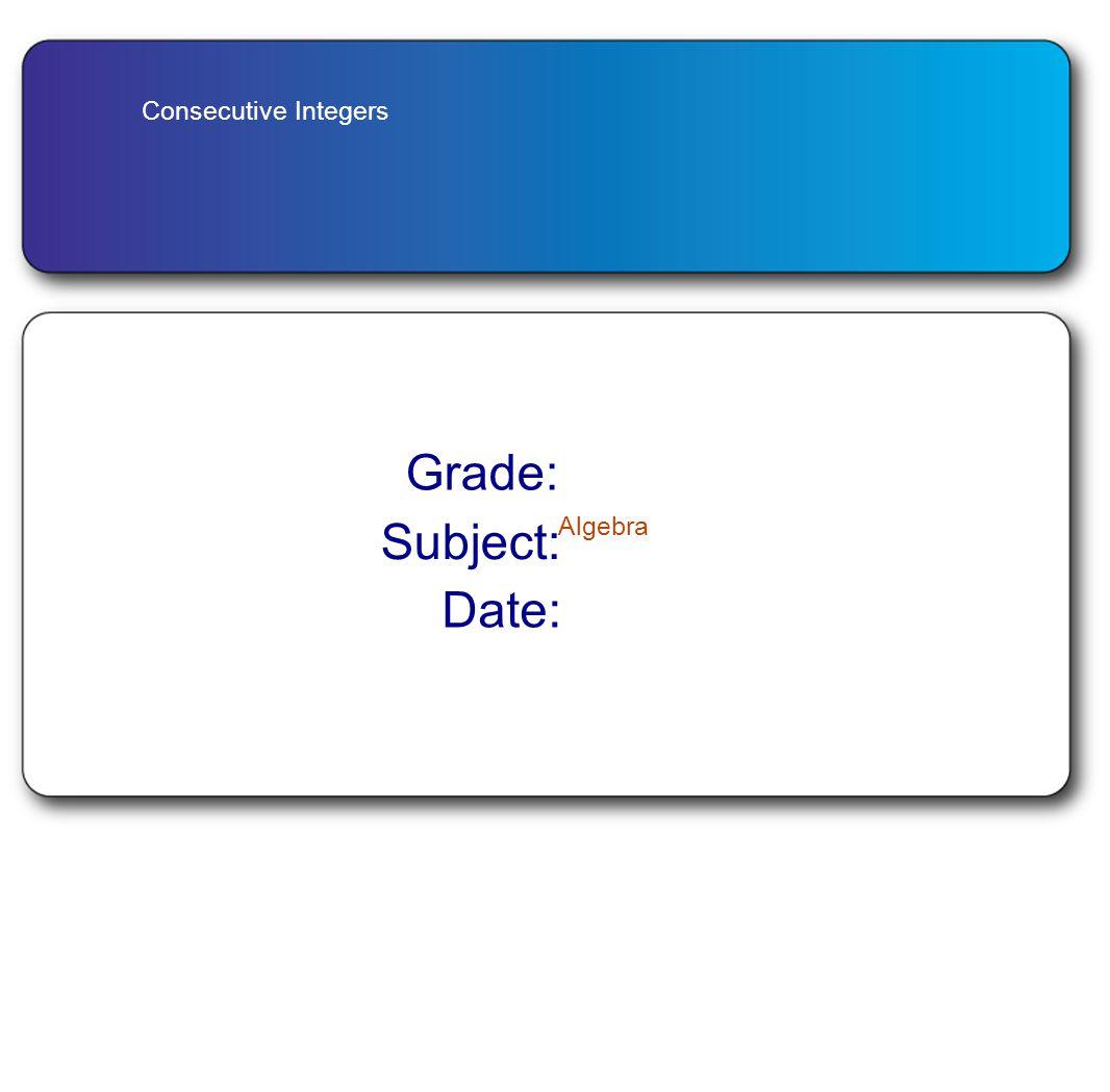 Consecutive Integers Grade: Subject: Algebra Date:
