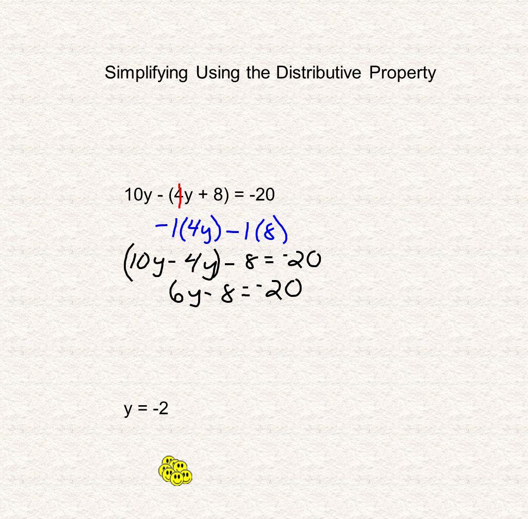 Simplifying Using the Distributive Property 10y - (4y + 8) = -20 y = -2