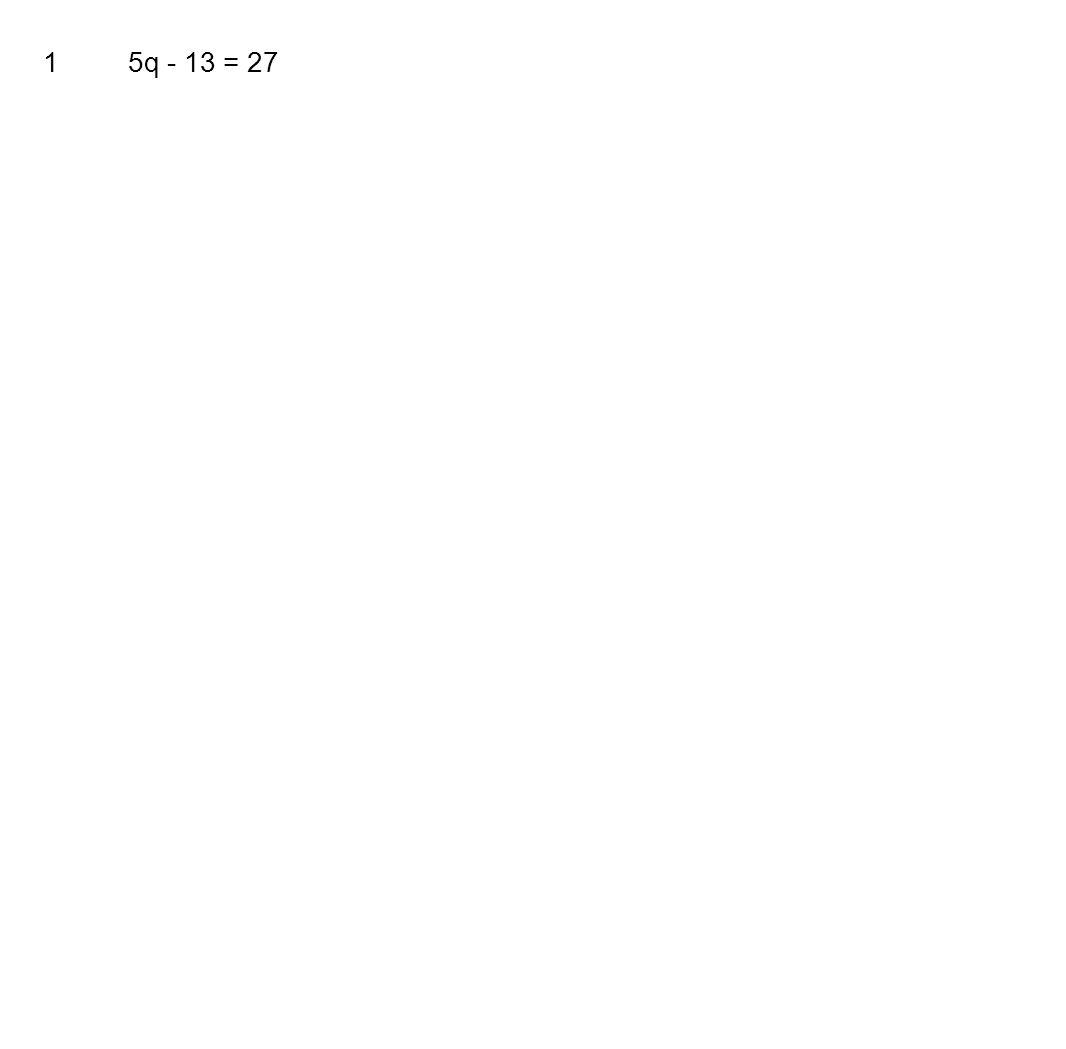 15q - 13 = 27