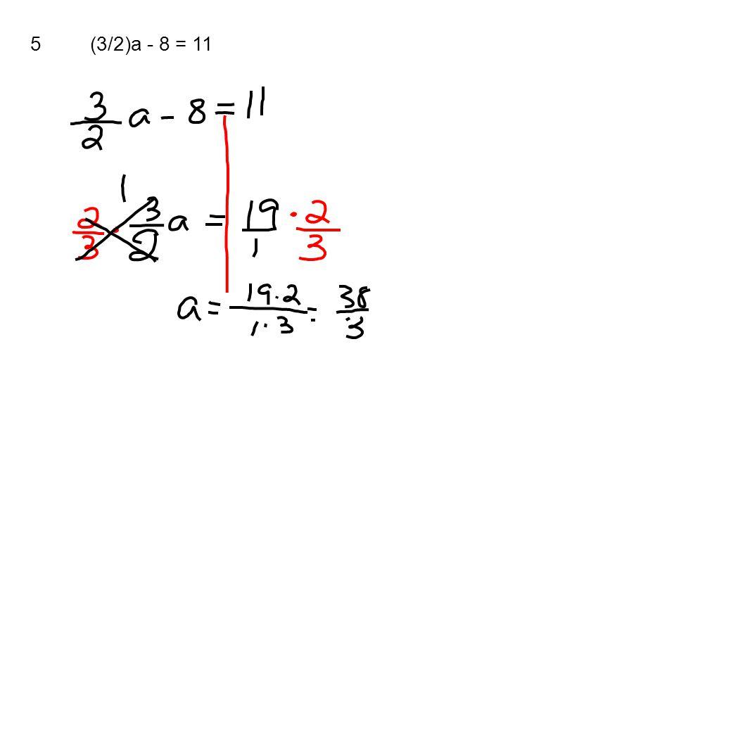 5(3/2)a - 8 = 11