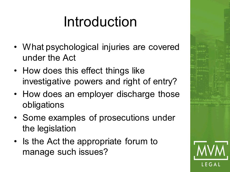 Introduction What psychological injuries are covered under the Act How does this effect things like investigative powers and right of entry.