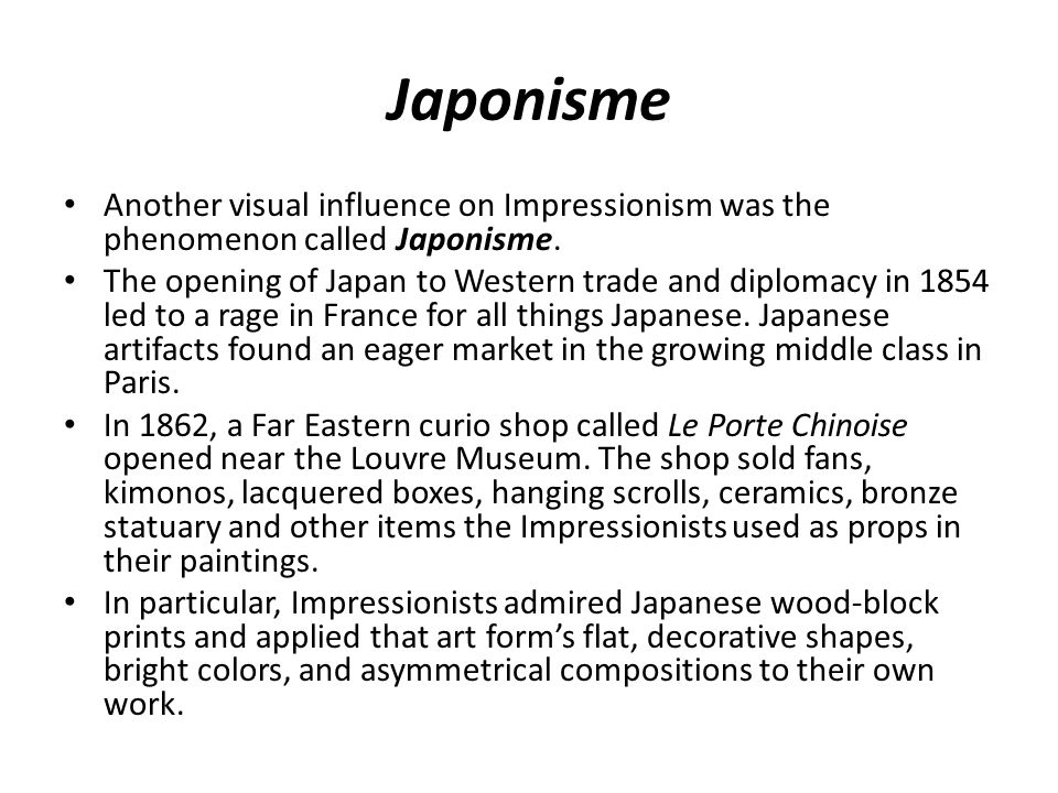 Japonisme Another visual influence on Impressionism was the phenomenon called Japonisme.