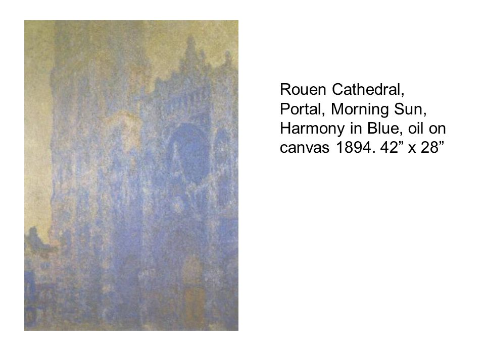 Rouen Cathedral, Portal, Morning Sun, Harmony in Blue, oil on canvas 1894. 42 x 28