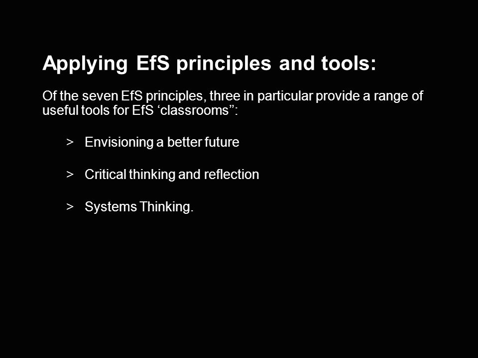 Lets revisit principles of EfS (Topic 2) >Transformation and change >Envisioning a better future >Critical thinking and reflection >Participation >Par